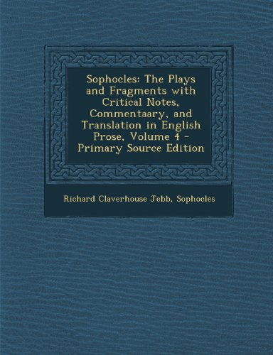 Sophocles: The Plays and Fragments with Critical Notes, Commentaary, and Translation in English Prose, Volume 4 - Primary Source