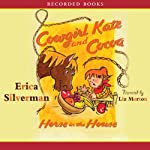 Cowgirl Kate and Cocoa: Horse in the House | Erica Silverman