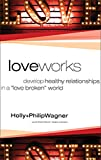 img - for Love Works: Develop Healthy Relationships in a