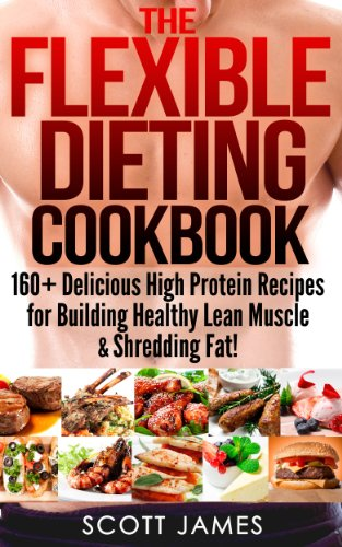 the-flexible-dieting-cookbook-160-delicious-high-protein-recipes-for-building-healthy-lean-muscle-sh