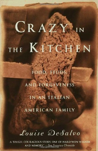 Crazy in the Kitchen: Foods, Feuds, and Forgiveness in an...