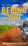 Behind You (Warriors series of Crime Action Suspense Thrillers Book 6)
