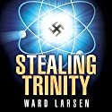 Stealing Trinity Audiobook by Ward Larsen Narrated by Tim Campbell