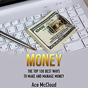 Money: The Top 100 Best Ways to Make and Manage Money Audiobook
