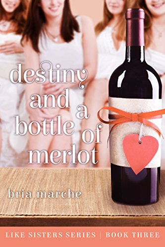 Destiny and a Bottle of Merlot: (Like Sisters Series Book 3)  Chick Lit: A Romantic Comedy (White Plains New York compare prices)