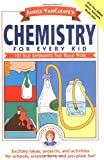 Janice VanCleaves Chemistry for Every Kid: 101 Easy Experiments that Really Work