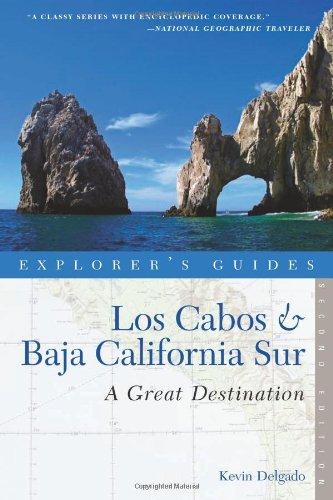 Explorer's Guide Los Cabos & Baja California Sur: A Great Destination (Second Edition)  (Explorer's Great Destinations)