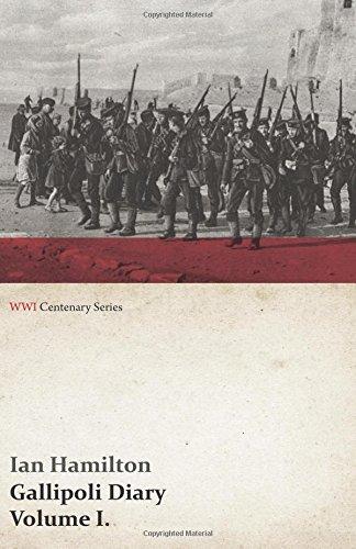 Gallipoli Diary, Volume I. (WWI Centenary Series): Volume 1