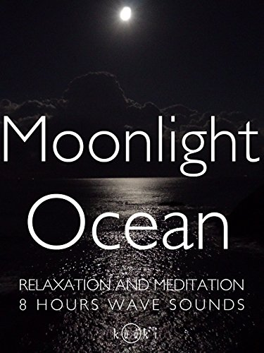 Moonlight Ocean relaxation and meditation 8 hours wave sounds on Amazon Prime Instant Video UK