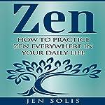 Zen: How to Practice Zen Everywhere in Your Daily Life | Jen Solis
