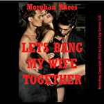 Let's Bang My Wife Together: A Wife Share Double Penetration Short | Morghan Rhees