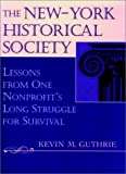 img - for The New-York Historical Society: Lessons from One Nonprofit's Long Struggle for Survival (Jossey Bass Nonprofit & Public Management Series) by Kevin M. Guthrie (1996-01-03) book / textbook / text book