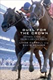 Duel for the Crown: Affirmed, Alydar, and Racings Greatest Rivalry