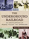 The Underground Railroad Set: An Encyclopedia of People, Places, and Operations