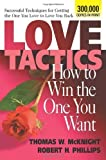 Love Tactics: How to Win the One You Want by McKnight, Thomas W., Phillips, Robert H. (2002) Paperback