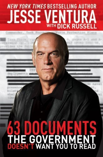 63 Documents The Government Doesn'T Want You To Read By Ventura, Jesse Published By Skyhorse Publishing 1St (First) Edition (2012) Paperback