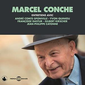 Marcel Conche : Entretiens avec André Comte-Sponville, Jean-Philippe Catonne, Yvon Quiniou, François Dastur et Gilbert Kirscher Discours