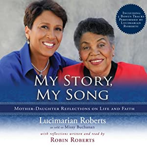 My Story, My Song: Mother-Daughter Reflections on Life and Faith | [Lucimarian Roberts, Robin Roberts, Missy Buchanan]
