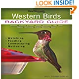 Western Birds: Backyard Guide: Watching, Feeding, Landscaping, Nurturing - Montana, Wyoming, Colorado, Arizona...