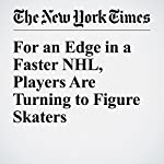 For an Edge in a Faster NHL, Players Are Turning to Figure Skaters | Matt Higgins
