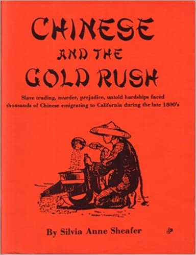 Chinese and the Gold Rush, Sheafer, Silvia Anne