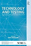 Technology and Testing: Improving Educational and Psychological Measurement (The Ncme Applications of Educational Measurement and Assessment Book Series)