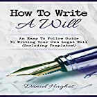 How to Write a Will: An Easy to Follow Guide to Writing Your Own Legal Will Hörbuch von Daniel Hughes Gesprochen von: Jim D. Johnston