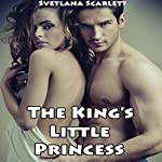The King's Little Princess: Naughty Erotic Regency Tale of Older Man Younger Woman First Time Lusty Discipline and Submission | Svetlana Scarlett