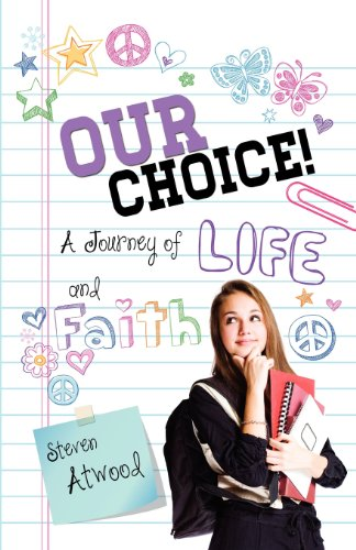 Book: Our Choice! A Journey of Life and Faith by Steven Atwood