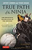 True Path of the Ninja: The Definitive Translation of the Shoninki (An Authentic Ninja Training Manual)
