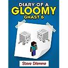 MINECRAFT: Diary of a Minecraft Gloomy Ghast 6. Steve Dilemma (Unofficial Minecraft Book)