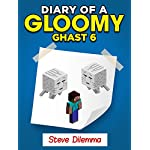 MINECRAFT: Diary of a Minecraft Gloomy Ghast 6. Steve Dilemma (Unofficial Minecraft Book)