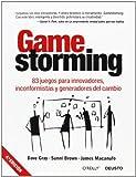Gamestorming: 83 juegos para innovadores, inconformistas y generadores del cambio (Sin colección)