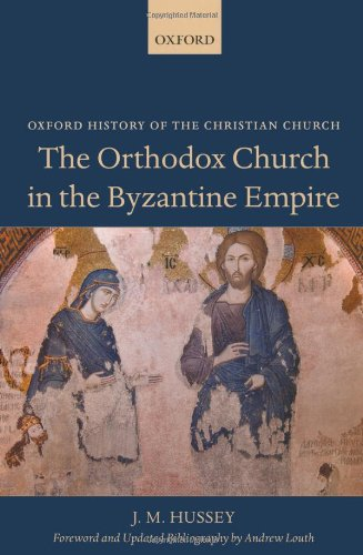The Orthodox Church in the Byzantine Empire (Oxford History of the Christian Church), J. M. Hussey, Andrew Louth