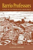 img - for BARRIO PROFESSORS: Tales of Naturalistic Research by Rogler, Lloyd H (2008) Paperback book / textbook / text book