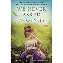 We Never Asked for Wings: A Novel (       UNABRIDGED) by Vanessa Diffenbaugh Narrated by Emma Bering, Robbie Daymond