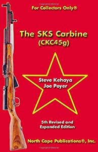 The SKS Carbine, 5th Revised and Expanded Edition (For Collectors Only) by North Cape Publications, Inc.