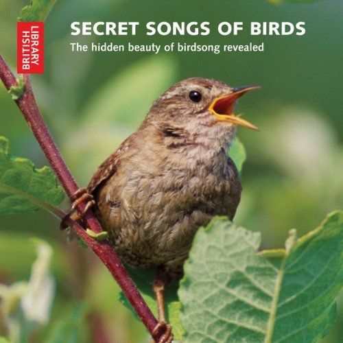 Secret Songs of Birds: The Hidden Beauty of Birdsong Revealed (British Library - British Library Sound Archive) by the British Library (2010-07-15)