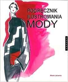 Podrecznik ilustrowania mody (Polska wersja jezykowa): Lafuente Maite