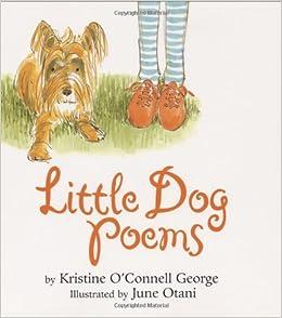 Little Dog Poems: Kristine O'Connell George, June Otani: 0046442822664