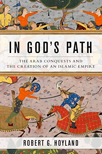 Robert G. Hoyland - In God's Path: The Arab Conquests and the Creation of an Islamic Empire (Ancient Warfare and Civilization)