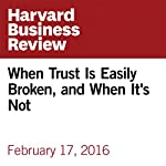 When Trust Is Easily Broken, and When It's Not | Michael Haselhuhn,Maurice E. Schweitzer,Laura Kray,Jessica A. Kennedy