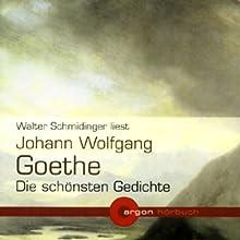 Johann Wolfgang Goethe - Die schönsten Gedichte Hörbuch von Johann Wolfgang von Goethe Gesprochen von: Walter Schmidinger