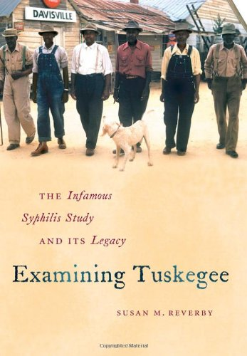 Examining Tuskegee: The Infamous Syphilis Study and Its Legacy (John Hope Franklin Series in African American History and Culture)