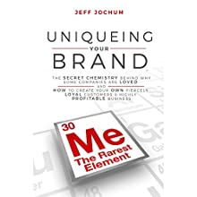 Uniqueing Your Brand: The Secret Chemistry Behind Why Some Companies Are Loved and How to Create Your Own Fiercely Loyal Customers and Highly Profitable Business Audiobook by Jeff Jochum Narrated by Jeff Jochum