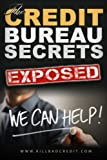 Credit Bureau Secrets Exposed: All The Tools You need To Eliminate Negative Items Off Your Credit Report In 5 Simple Steps!