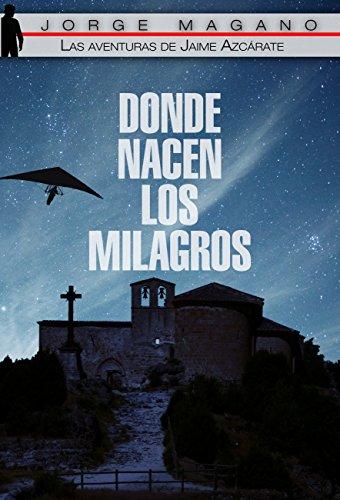 DONDE NACEN LOS MILAGROS (Las aventuras de Jaime Azcárate nº 2)