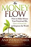 img - for The Money Flow: How to Make Money Your Friend and All, Have a Great Life, and Improve the World book / textbook / text book