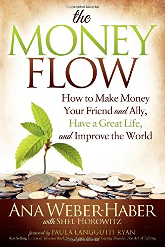 the-money-flow-how-to-make-money-your-friend-and-all-have-a-great-life-and-improve-the-world