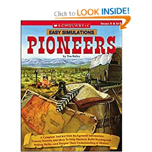 Easy Simulations: Pioneers: A Complete Tool Kit With Background Information, Primary Sources, and More to Help... by Tim Bailey